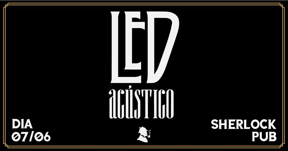 Led Acústico - 07.06  Sherlock Pub